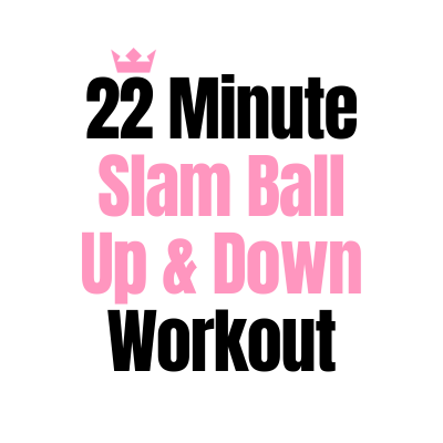 22 Minute Slam Ball Up & Down Workout