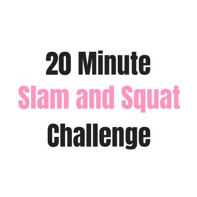 20 Minute Slam and Squat Challenge