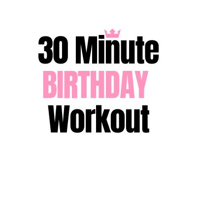 30 Minute Birthday Workout
