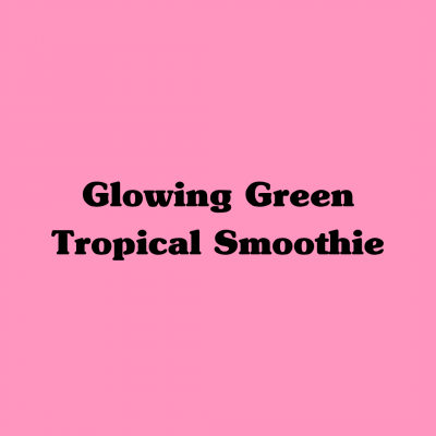 Glowing Green Tropical Smoothie