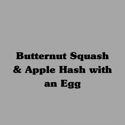 Butternut Squash & Apple Hash with an Egg