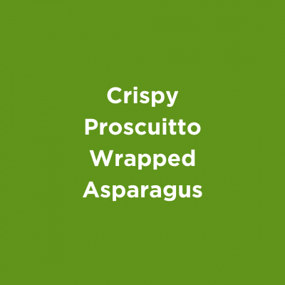Crispy Proscuitto Wrapped Asparagus