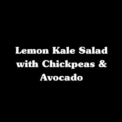 Lemon Kale Salad with Chickpeas & Avocado