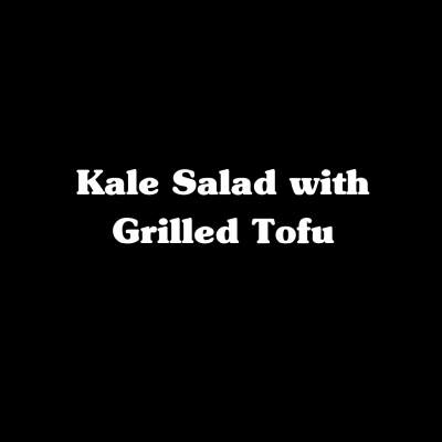 Kale Salad with Grilled Tofu