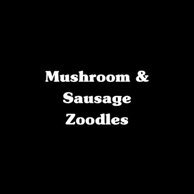 Mushroom Sausage Zoodles