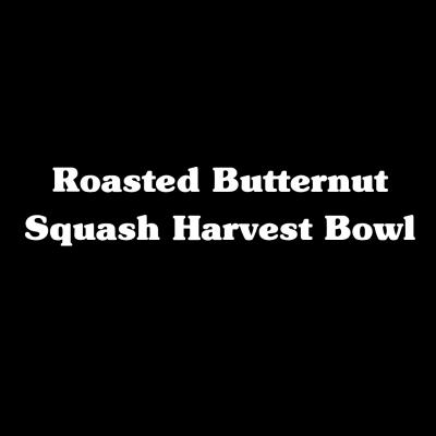 Roasted Butternut Squash Harvest Bowl