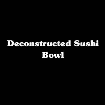 Deconstructed Sushi Bowl