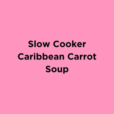 Slow Cooker Caribbean Carrot Soup