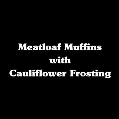 Meatloaf Muffins with Cauliflower Frosting