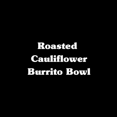Roasted Cauliflower Burrito Bowl