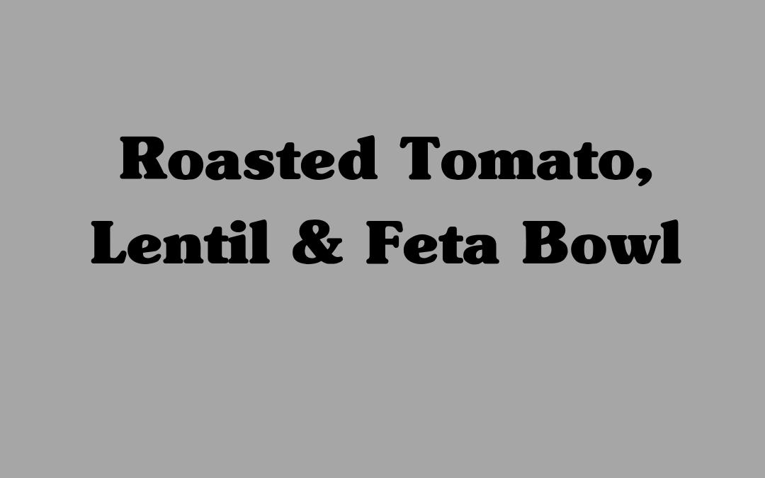 Roasted Tomato, Lentil & Feta Bowl