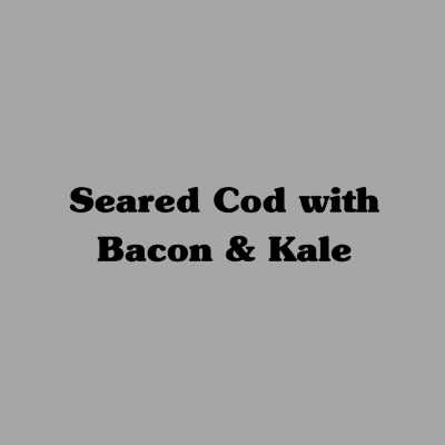 Seared Cod with Bacon & Kale