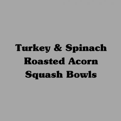 Turkey & Spinach Roasted Acorn Squash Bowls