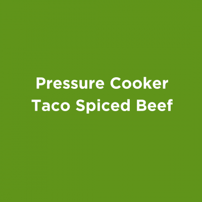 Pressure Cooker Taco Spiced Beef