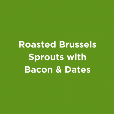 Roasted Brussels Sprouts with Bacon & Dates