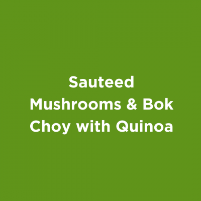 Sauteed Mushrooms and Bok Choy with Quinoa