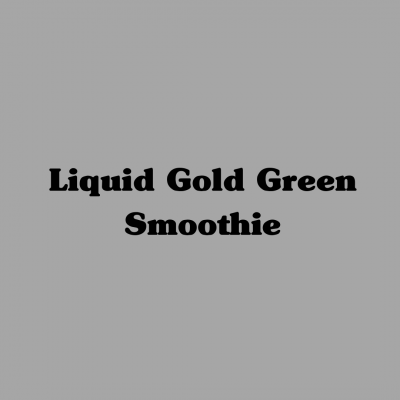 Liquid Gold Green Smoothie