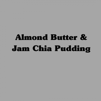 Almond Butter & Jam Chia Pudding