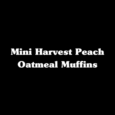 Mini Harvest Peach Oatmeal Muffins
