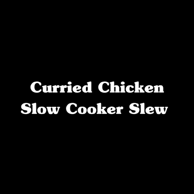 Curried Chicken Slow Cooker Stew