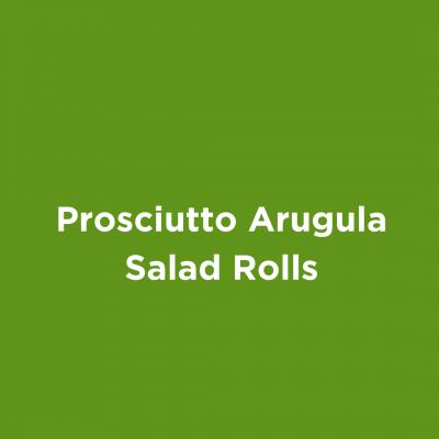 Prosciutto Arugula Salad Rolls