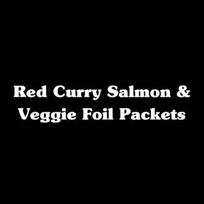 Red Curry Salmon & Veggie Foil Packets