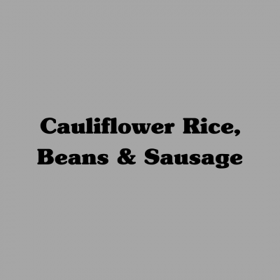 Cauliflower Rice with Beans & Sausage