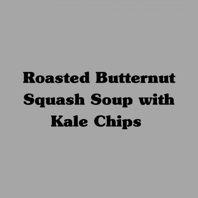 Roasted Butternut Squash Soup with Kale Chips