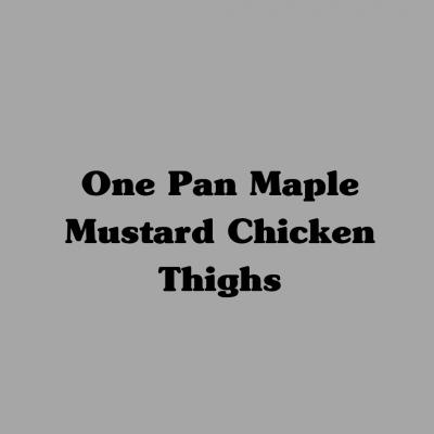 One Pan Maple Mustard Chicken Thighs