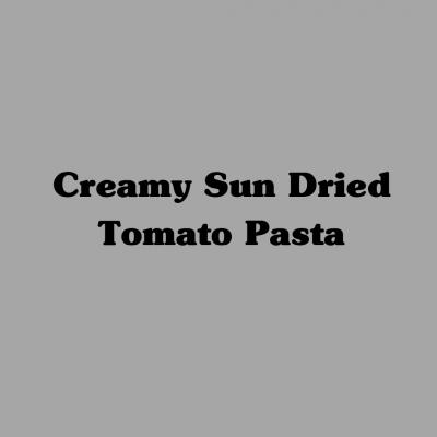 Creamy Sun Dried Tomato Pasta