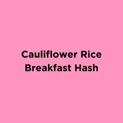 Cauliflower Rice Breakfast Hash