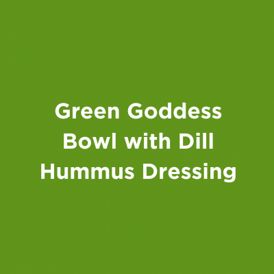 Green Goddess Bowl with Dill Hummus Dressing