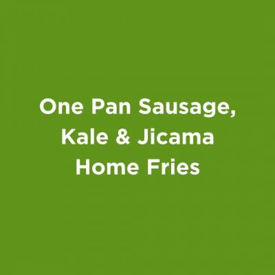 One Pan Sausage Kale & Jicama Home Fries