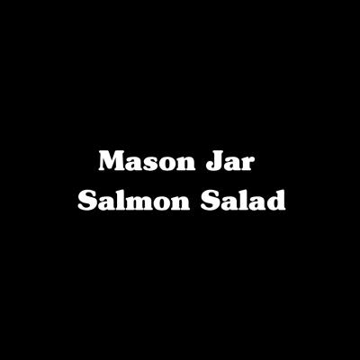Mason Jar Salmon Salad