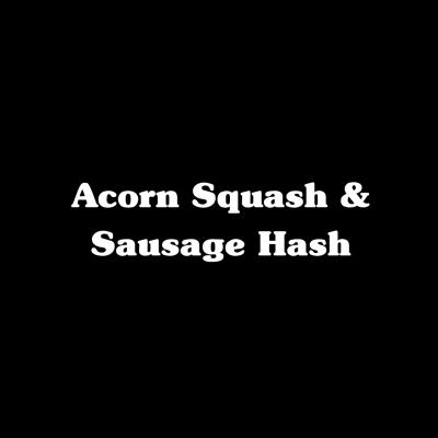 Acorn & Squash Sausage Hash