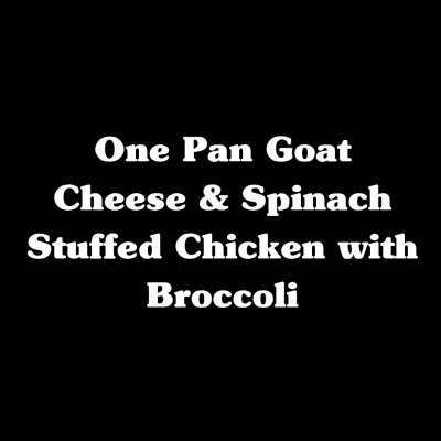 One Pan Goat Cheese & Spinach Stuffed Chicken with Broccoli
