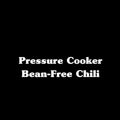 Pressure Cooker Bean-Free Chili