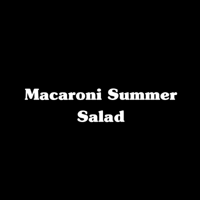 Macaroni Summer Salad