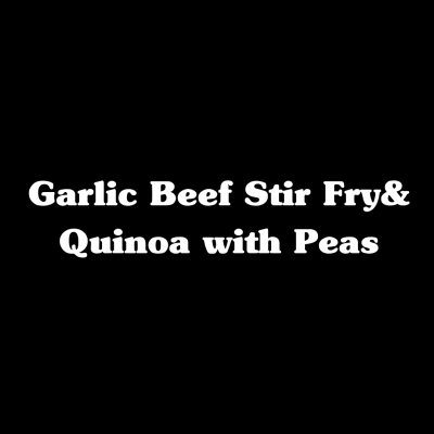 Garlic Beef Stir Fry with Quinoa & Peas