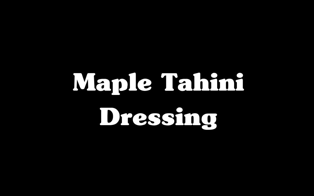 Maple Tahini Dressing