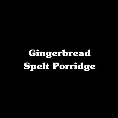 Gingerbread Spelt Porridge