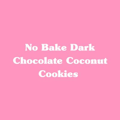 No Bake Dark Chocolate Coconut Cookies