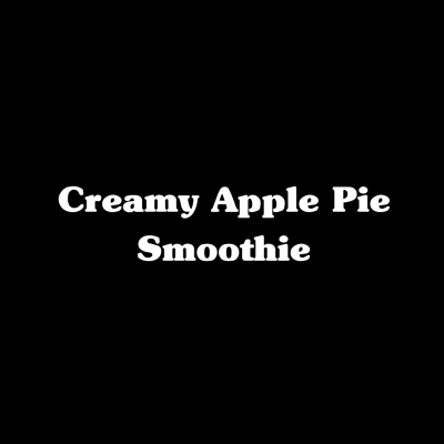 Creamy Apple Pie Smoothie