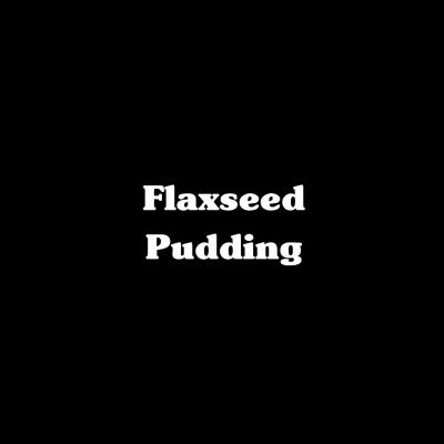 Flaxseed Pudding