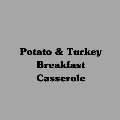 Potato and Turkey Breakfast Casserole