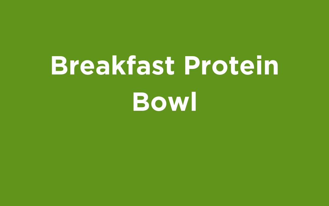 Breakfast Protein Bowl
