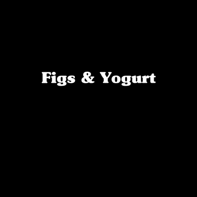 Figs & Yogurt