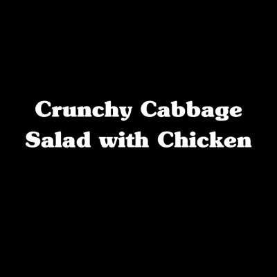 Crunchy Cabbage Salad with Chicken