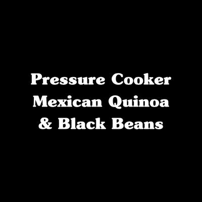 Pressure Cooker Mexican Quinoa & Black Beans