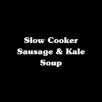 Slow Cooker Sausage & Kale Soup